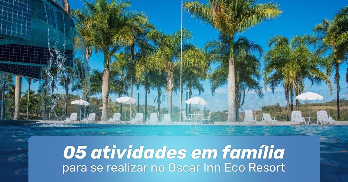 05 atividades em família no Oscar Inn Resort